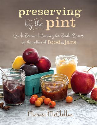<i>'Preserving by the Pint'</i>,  Marisa McClellan Waterbury Vermont
