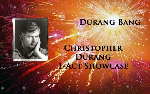 <b>Durang Bang</b> By Christopher Durang Montpelier Vermont
