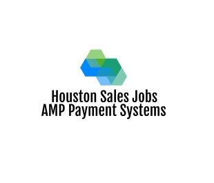 Houston Sales Jobs - AMP Payment Systems Houston Texas