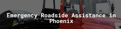 Phoenix Roadside Assistance Phoenix Arizona